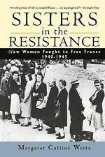 Sisters in the Resistance : How Women Fought to Free France, 1940-1945 by...