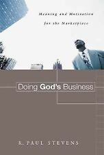 Doing God's Business : Meaning and Motivation for the Marketplace by R. Paul...