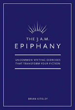 The 3 A.M. Epiphany: Uncommon Writing Exercises That Transform Your Fiction...
