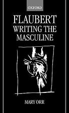 Flaubert : Writing the Masculine by Mary Orr (2000, Hardcover)