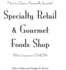 How to Open a Financially Successful Specialty Retail & Gourmet Foods Shop: With