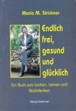 Endlich frei gesund und glücklich * Ein Buch zum Lachen, Lernen und Nachdenken