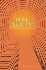 Mind Clearing : The Key to Mindfulness Mastery by Alice Whieldon and Tony...