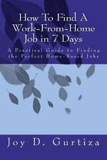 How to Find a Work-from-Home Job in 7 Days by Joy D. Gurtiza (2011,...