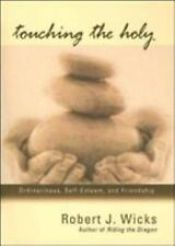 Touching the Holy : Ordinariness, Self Esteem, and Friendship by Robert J....