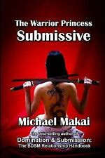 The Warrior Princess Submissive by Michael Makai (2014, Paperback)