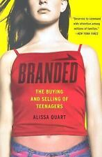 Branded: The Buying And Selling Of Teenagers Quart, Alissa Paperback