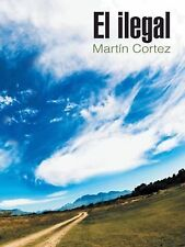 El Ilegal by Martin Cortez (2014, Hardcover)