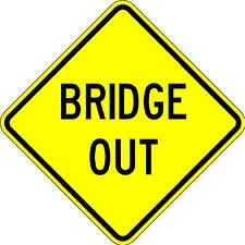 Bridge Out - 18X18 Warning Sign - A Real Sign. 10 Year 3M Warranty