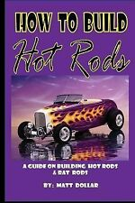 How to Build Hot Rods : A Step by Step Guide by Matt Dollar (2011, Paperback)