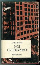 BANTI ANNA NOI CREDEVAMO MONDADORI 1967 OPERE DI ANNA BANTI PRIMA EDIZIONE