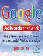 Google Adwords That Work: 7 secrets to cashing in with the world's no.1 search e