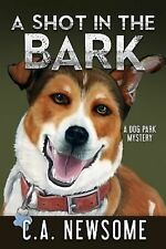 Lia Anderson Dog Park Mysteries Ser.: A Shot in the Bark : A Dog Park Mystery...