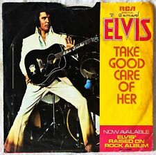 ELVIS PRESLEY TAKE GOOD CARE OF HER b/w I'VE GOT A THING ABOUT YOU 45 GIRI 7""