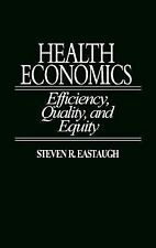 Health Economics : Efficiency, Quality, and Equity by Steven R. Eastaugh...