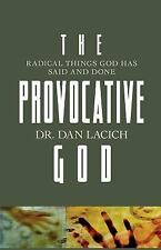 The Provocative God Radical Things God Has Said and Done by Dan Lacich p/b