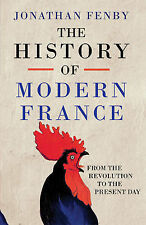The History of Modern France: From The Revolution to th - Fenby, Jonathan NEW Ha
