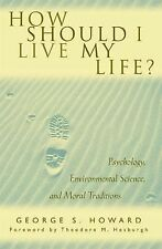 How Should I Live My Life? Psychology, Environmental Science, and Moral Traditio