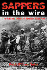 Sappers in the Wire: The Life and Death of Firebase Mary Ann by Keith William...
