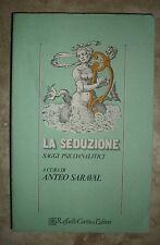 ANTEO SARAVAL -LA SEDUZIONE PSICOLOGIA/PSICHIATRIA - ED:CORTINA - ANNO:1989 (OE)