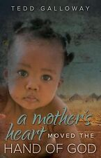 A Mother's Heart Moved the Hand of God (Morgan James Faith)