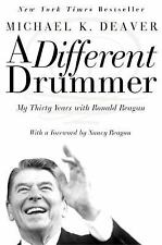 A Different Drummer : My Thirty Years with Ronald Reagan by Michael K. Deaver
