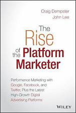 The Rise of the Platform Marketer: Performance Marketing with Google, Facebook,