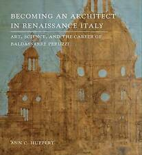 Becoming an Architect in Renaissance Italy: Art, Science, and the Career of...