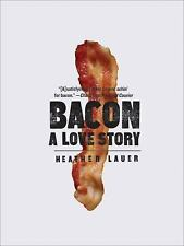 Bacon : A Love Story by Heather Lauer (2010, Paperback)