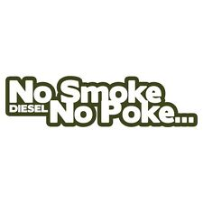 NO SMOKE NO POKE Diesel Power Car Van Bumper Sticker Turbo Drift Military Green