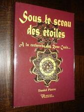 SOUS LE SCEAU DES ETOILES - A la recherche des Rose-Croix...  Daniel Pierre 2010