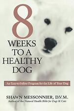 8 Weeks to a Healthy Dog, Shawn Messonnier, Good,  Book