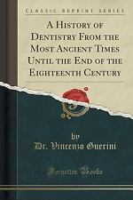 A History of Dentistry from the Most Ancient Times until the End of the...