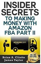 Insider Secrets to Making Money with Amazon Fba Part II by Brian Cliette and...