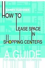How to Lease Space in Shopping Centers : A Guide for Small Business Owners by...