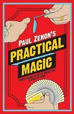 Paul Zenon's Practical Magic : Street Tricks, Sleight of Hand and Illusion by...