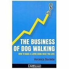 The Business of Dog Walking : How to Make a Living Doing What You Love by...
