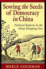 Sowing the Seeds of Democracy in China: Political Reform in the Deng Xiaoping Er