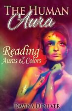 The Human Aura : Reading Auras and Colors by Davina DeSilver (2013, Paperback)