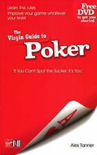 The Virgin Guide To Poker: If You Can't Spot the Sucker..it Must Be You Alex Tan