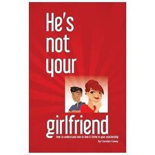 He's Not Your Girlfriend : How to Understand Men in Love and Thrive in Your...