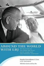 Around the World with LBJ : My Wild Ride As Air Force One Pilot, White House...