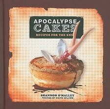 LIKE NEW - Apocalypse Cakes : Recipes for the End by Shannon O'Malley - 2011- HC