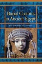 Burial Customs in Ancient Egypt : Life in Death for Rich and Poor by Wolfram...