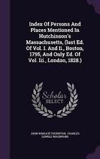 Index of Persons and Places Mentioned in Hutchinson's Massachusetts, (Last...