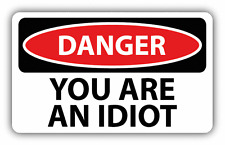 """Danger You Are An Idiot Sign Warning Car Bumper Sticker Decal 6"""" x  4"""""""
