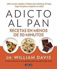 Adicto Al Pan: Recetas en 30 Minutos by William Davis (2015, Paperback)