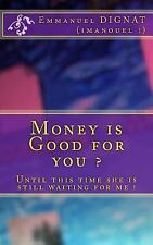 Money Is Good for You ? by Emmanuel Dignat (2015, Paperback, Large Type)