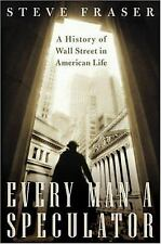 Every Man a Speculator: A History of Wall Street in American Life, Fraser, Steve