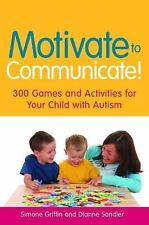 Motivate to Communicate! : 300 Games and Activities for Your Child with...